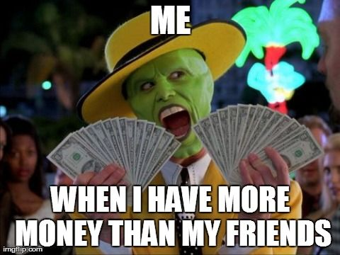 Me-When-I-Have-More-Money-Than-My-Friends-Funny-Money-Meme-Image (1).jpg